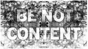Be Not Content II