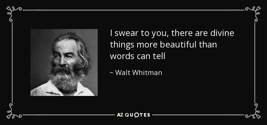 quote-i-swear-to-you-there-are-divine-things-more-beautiful-than-words-can-tell-walt-whitman-47-72-08