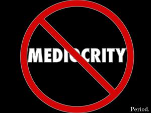 no-mediocrity